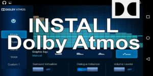 HOW TO INSTALL/UNINSTALL DOLBY ATOMS ON ANDROID 2021