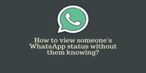 How to View WhatsApp Status Without Letting Know to Your Friends 2021