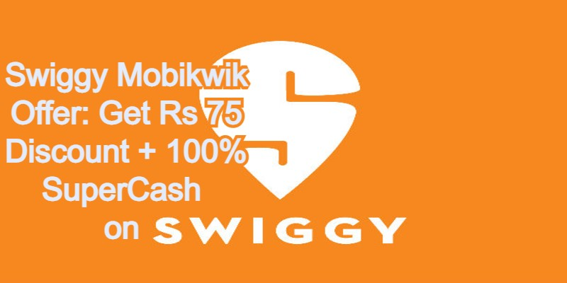 Swiggy Mobikwik Offer: Get Rs 75 Discount + 100% SuperCash on Swiggy 2021