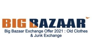 Big Bazaar Exchange Offer 2021 : Old Clothes & Junk Exchange 2021