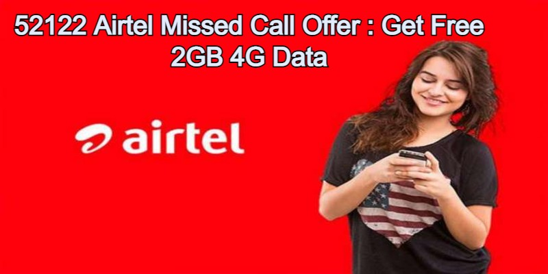 52122 Airtel Missed Call Offer : Get Free 2GB 4G Data 2021