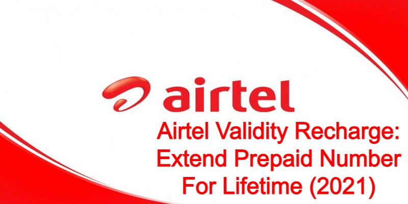 Airtel Validity Recharge: Extend Prepaid Number For Lifetime (2021)