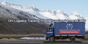 Om Logistics Tracking: Track Your Consignment Easily 2021