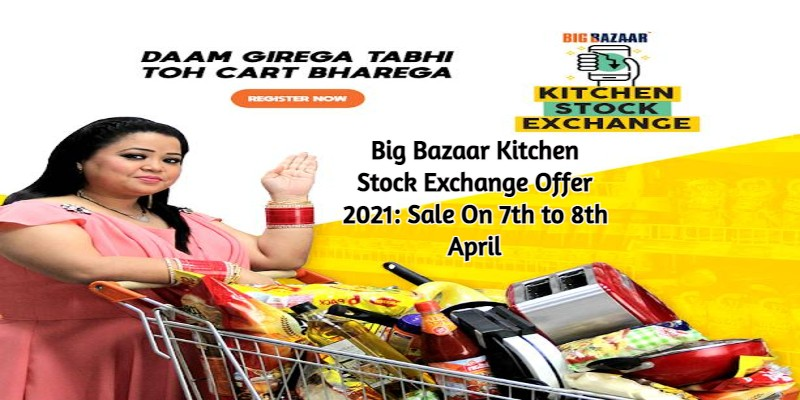 Big Bazaar Kitchen Stock Exchange Offer 2021: Sale On 7th to 8th April